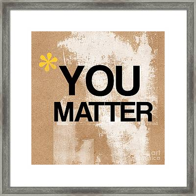 You Matter Framed Print