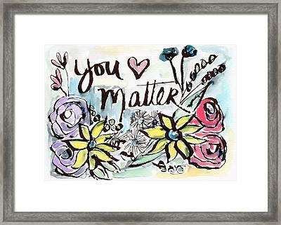 You Matter- Watercolor Art By Linda Woods Framed Print