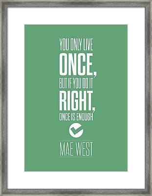 You Only Live Once, But If You Do It Right Once Is Enough Framed Print