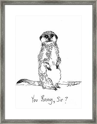 You Rang, Sir? Framed Print