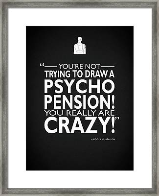 You Really Are Crazy Framed Print by Mark Rogan