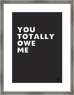 You Totally Owe Me- Art By Linda Woods Framed Print by Linda Woods