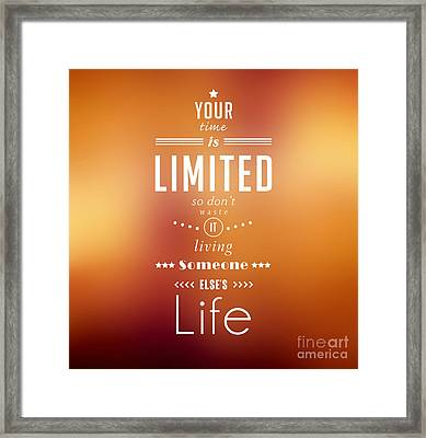 Your Time Is Limited. Framed Print