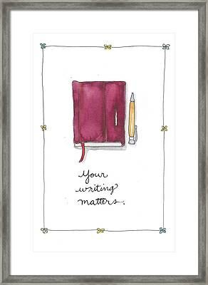Your Writing Matters Framed Print by Cynthia Morris