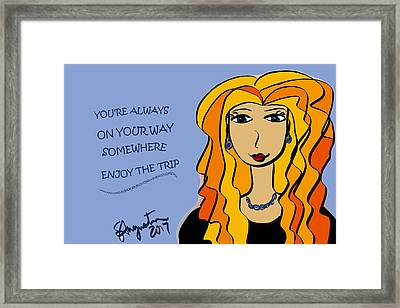 You're Always On Your Way Somewhere...enjoy The Trip Framed Print by Sharon Augustin