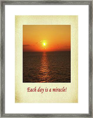 Each Day Is A Miracle Framed Print