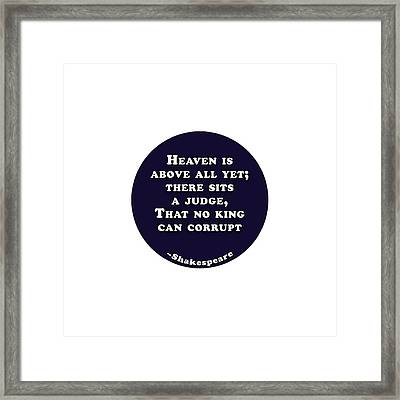 Heaven Is Above All #shakespeare #shakespearequote Framed Print
