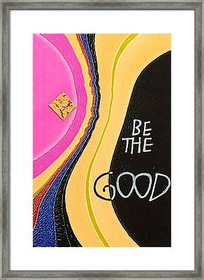 Be The Good Framed Print