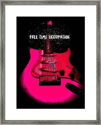 Framed Print featuring the photograph Full Time Occupation Guitar by Guitar Wacky