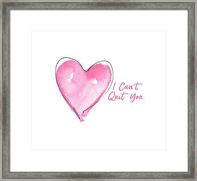 I Can't Quit You Framed Print
