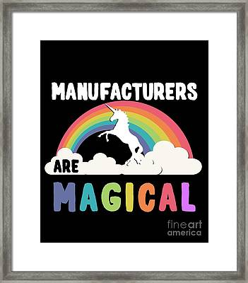 Manufacturers Are Magical Framed Print