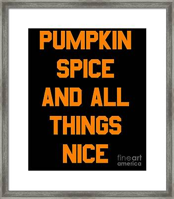 Pumpkin Spice And All Things Nice Framed Print