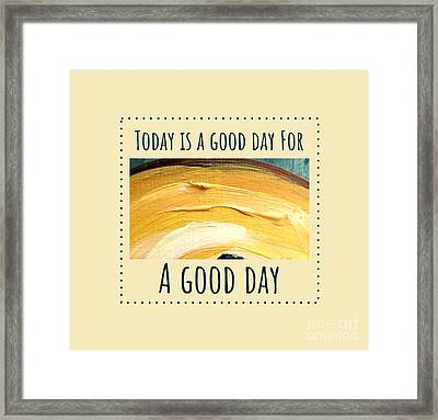 Framed Print featuring the painting Today Is A Good Day by Maria Langgle