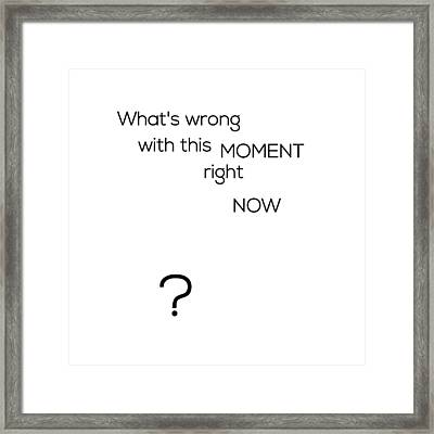 What's Wrong With This Moment Right Now - White Framed Print