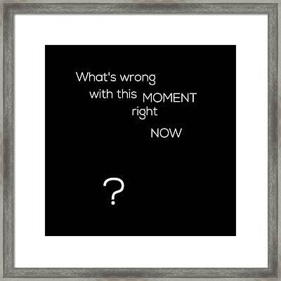 Wrong With This Moment Right Now - Black Framed Print