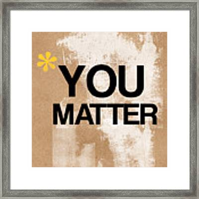 You Matter Framed Print by Linda Woods