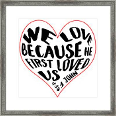 He First Loved Us Framed Print by Judy Hall-Folde