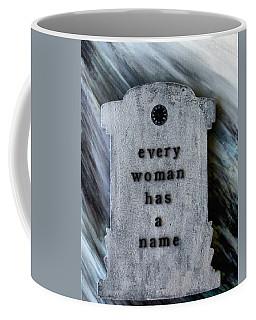 Every Woman Has A Name Coffee Mug