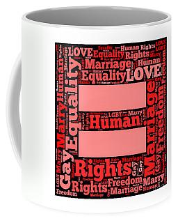 Marriage Equality For All Coffee Mug