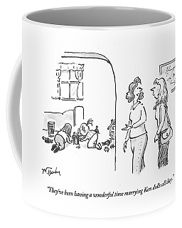 They've Been Having A Wonderful Time Marrying Ken Coffee Mug