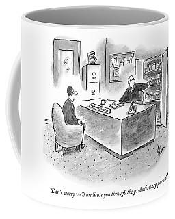 Don't Worry We'll Medicate Coffee Mug