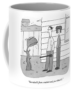 You Raised It From A Mutant Seed Coffee Mug