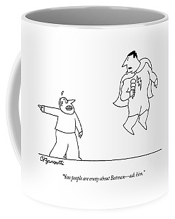 You People Are Crazy About Batman - Ask Him Coffee Mug