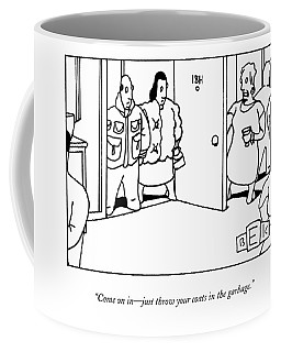 Come On In - Just Throw Your Coats In The Garbage Coffee Mug