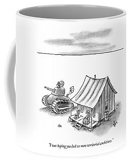 I Was Hoping You Had No More Territorial Coffee Mug