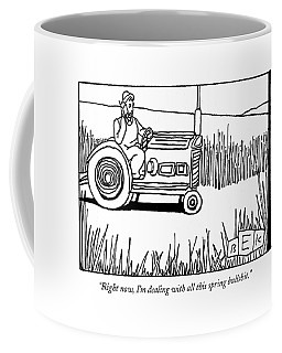 Right Now, I'm Dealing With All This Spring Coffee Mug by Bruce Eric Kaplan