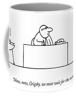 Now, Now, Grigsby, We Must Wait For The Weekend Coffee Mug