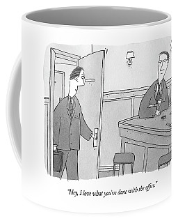 Hey, I Love What You've Done With The Office Coffee Mug
