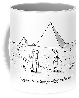 Forget It - I'm Not Helping You Dig Up Another Coffee Mug