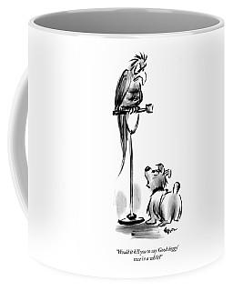 Would It Kill You To Say 'good Doggy' Once Coffee Mug