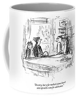 I'm Sorry, But So Far Medical Science Hasn't Come Coffee Mug