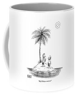 Why? Did You Want One? Coffee Mug