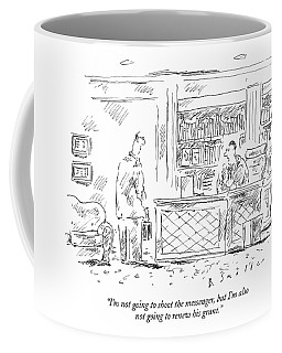 I'm Not Going To Shoot The Messenger Coffee Mug