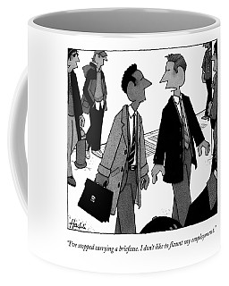 I've Stopped Carrying A Briefcase. I Don't Like Coffee Mug