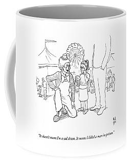 It Doesn't Mean I'm A Sad Clown. It Means Coffee Mug