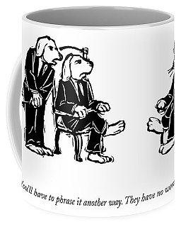 You'll Have To Phrase It Another Way Coffee Mug
