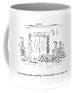 I Don't Blame You For Everything - I Blame Dad Coffee Mug