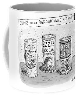 Drinks For The Post-caffeinated Economy Coffee Mug