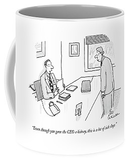 Even Though You Gave The Ceo A Kidney Coffee Mug