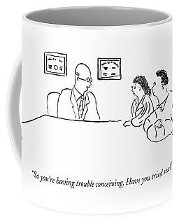 So You're Having Trouble Conceiving Coffee Mug