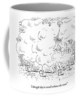 I Thought Dry Ice Would Enhance The Mood Coffee Mug