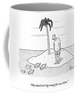 This Island Isn't Big Enough For Two Cliches Coffee Mug