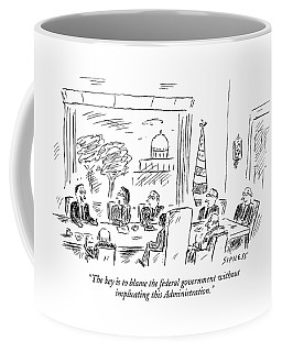 The Key Is To Blame The Federal Government Coffee Mug