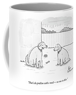 That's The Problem With E-mail  -  No One To Bite Coffee Mug