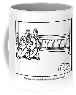My Contractor Told Me Rome Would Only Take A Day Coffee Mug