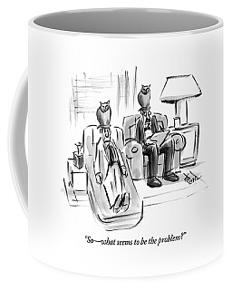 A Psychiatrist Asks His Patient A Question Coffee Mug